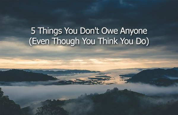 15 Things You Don't Owe Anyone At All (Though You Think You Do) thumbnail